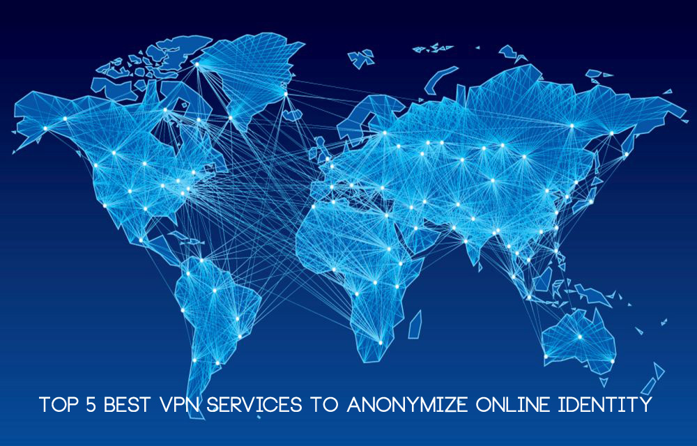 Top 5 Best VPN Services To Anonymize Online Identity