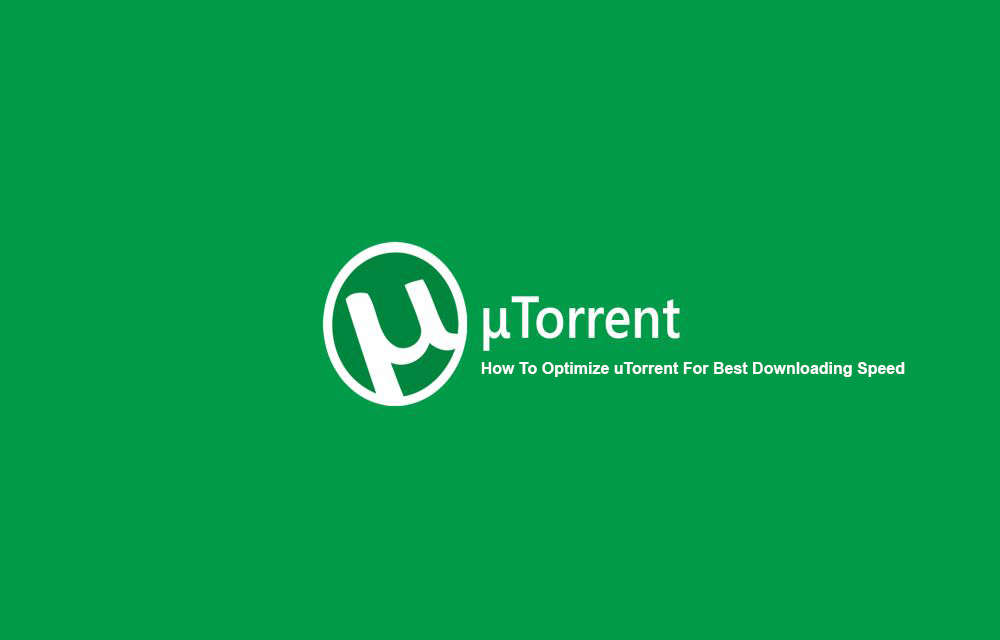 How To Optimize uTorrent For Best Downloading Speed-Guide