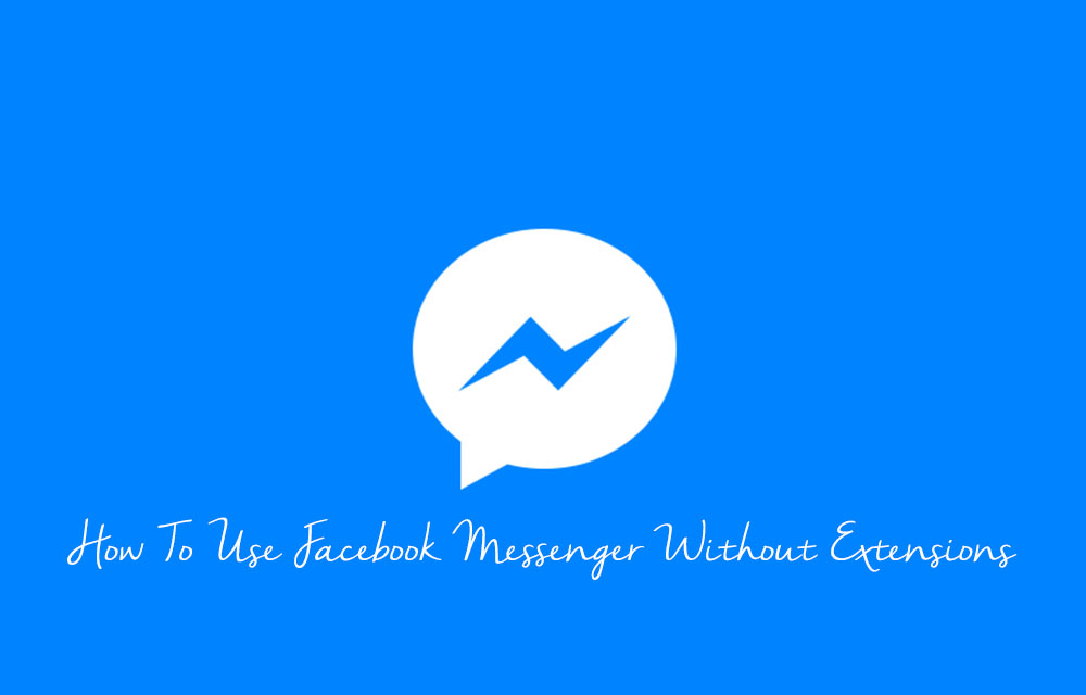 How To Use Facebook Messenger Without Extensions