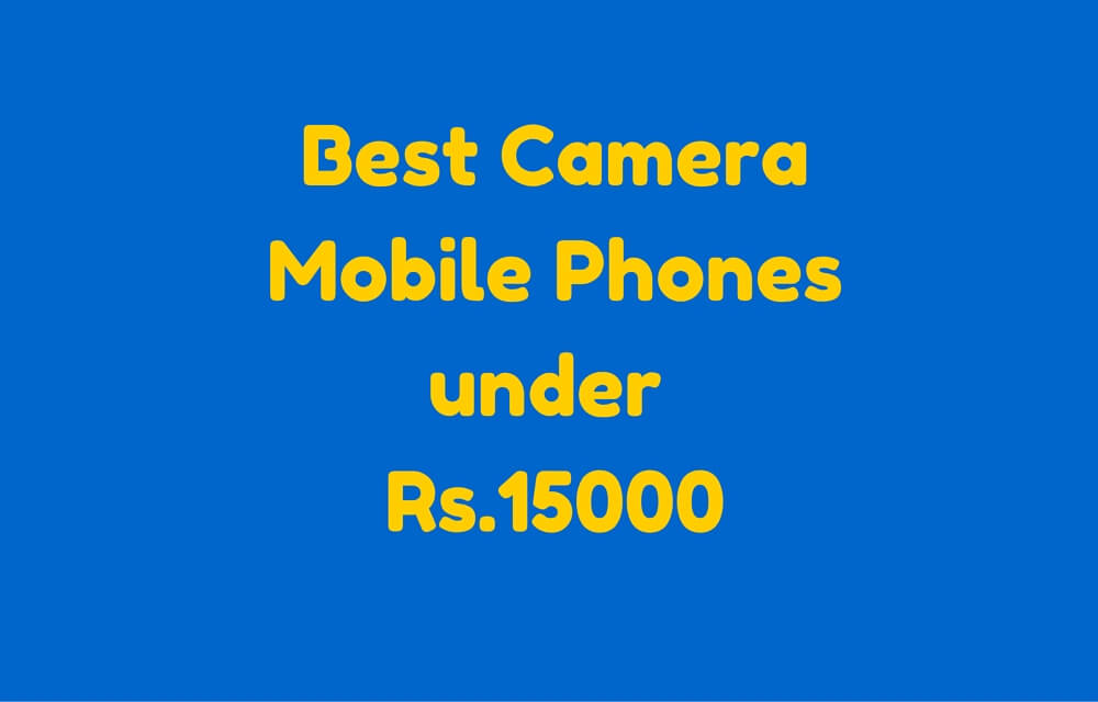 Best Camera Mobile Phones under Rs.15000 in India Smartphones